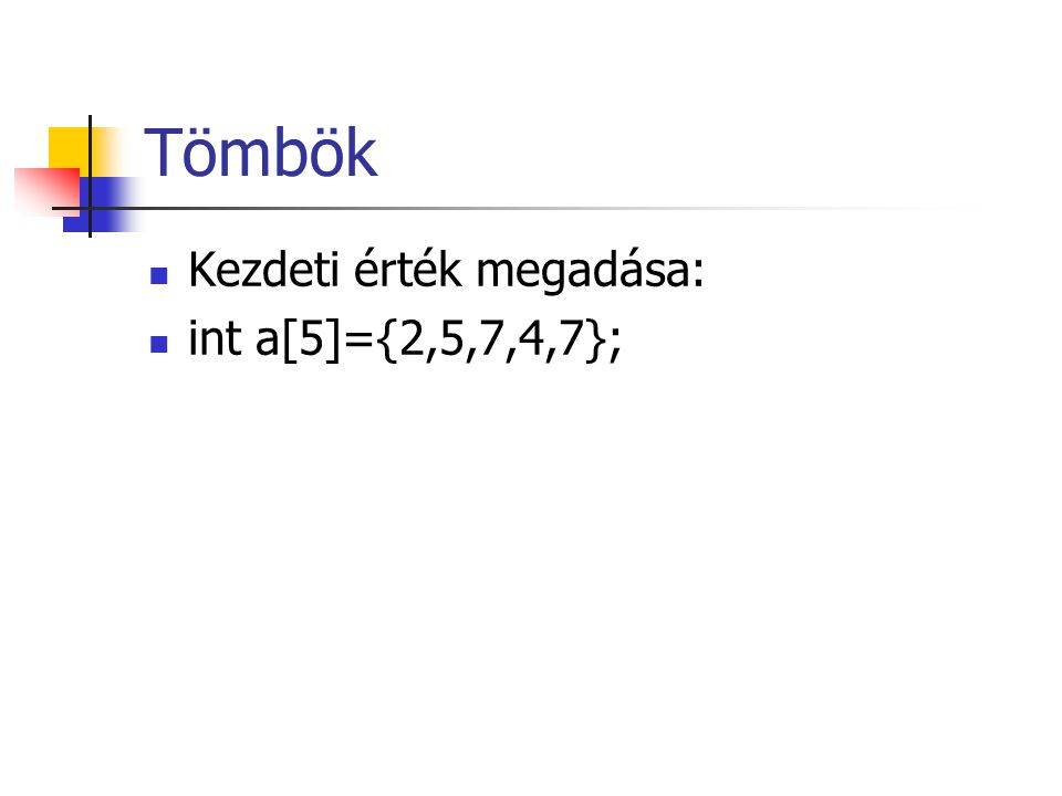 Tömbök Kezdeti érték megadása: int a[5]={2,5,7,4,7};